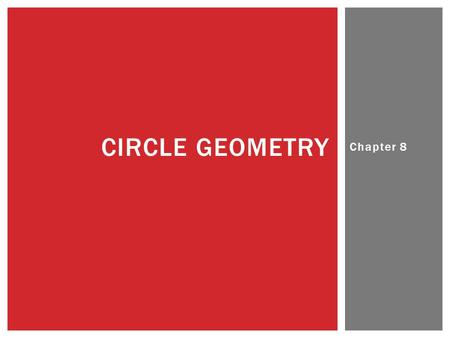 Chapter 8 CIRCLE GEOMETRY. Chapter 8 8.1 – PROPERTIES OF TANGENTS TO A CIRCLE.