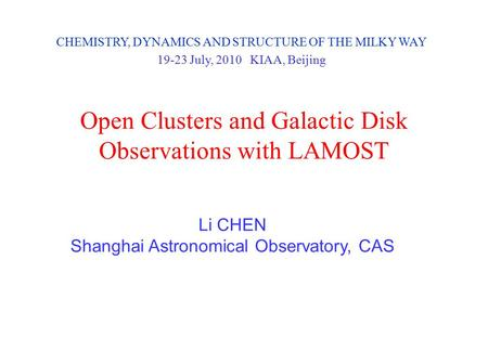 Open Clusters and Galactic Disk Observations with LAMOST Li CHEN Shanghai Astronomical Observatory, CAS CHEMISTRY, DYNAMICS AND STRUCTURE OF THE MILKY.