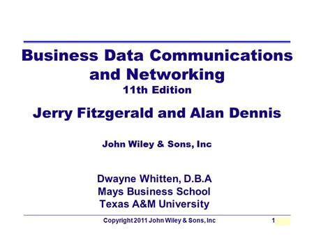 Copyright 2011 John Wiley & Sons, Inc10 - 1 Business Data Communications and Networking 11th Edition Jerry Fitzgerald and Alan Dennis John Wiley & Sons,