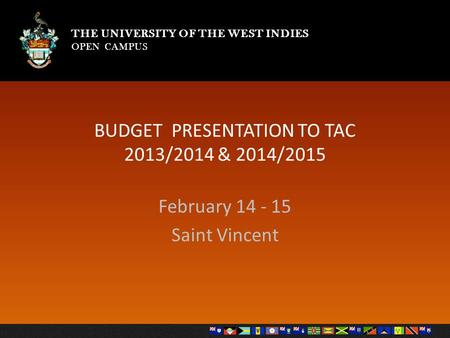 THE UNIVERSITY OF THE WEST INDIES OPEN CAMPUS THE UNIVERSITY OF THE WEST INDIES OPEN CAMPUS BUDGET PRESENTATION TO TAC 2013/2014 & 2014/2015 February 14.