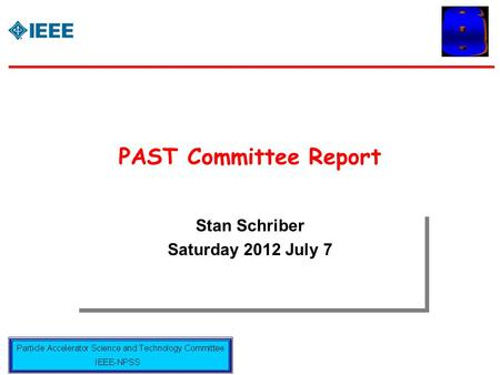 PAST Committee Report Stan Schriber Saturday 2012 July 7 Stan Schriber Saturday 2012 July 7.