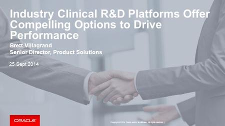 Copyright © 2014 Oracle and/or its affiliates. All rights reserved. | Industry Clinical R&D Platforms Offer Compelling Options to Drive Performance 25.