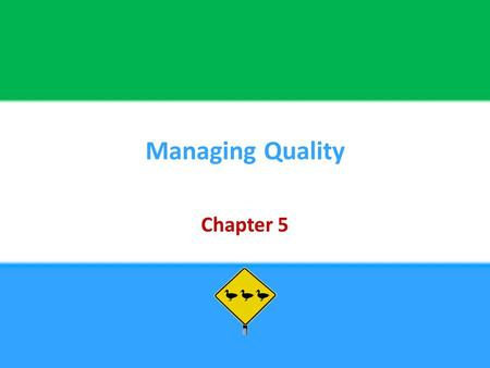 Managing Quality Chapter 5. Copyright © 2013 Pearson Education, Inc. publishing as Prentice Hall5 - 2 Chapter Objectives Be able to:  Discuss the various.