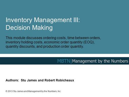Inventory Management III: Decision Making This module discusses ordering costs, time between orders, inventory holding costs, economic order quantity (EOQ),