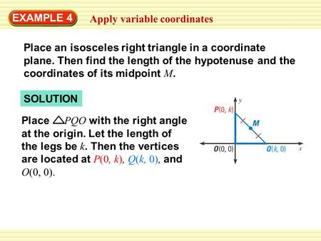 EXAMPLE 4 Apply variable coordinates SOLUTION Place PQO with the right angle at the origin. Let the length of the legs be k. Then the vertices are located.