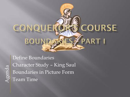 Define Boundaries Character Study – King Saul Boundaries in Picture Form Team Time Agenda.