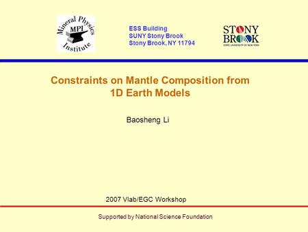 Constraints on Mantle Composition from 1D Earth Models 2007 Vlab/EGC Workshop ESS Building SUNY Stony Brook Stony Brook, NY 11794 Baosheng Li Supported.