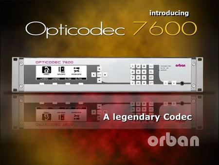 Introducing A legendary Codec. The Orban OPTICODEC 7600 is the natural successor to one of the most popular codecs, the MusicTAXI. 2 OPTICODEC 7600.