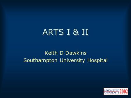 ARTS I & II Keith D Dawkins Southampton University Hospital.
