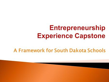 "A Framework for South Dakota Schools.  Invited key people from schools ◦ Those who had implemented ""Senior Experiences"" ◦ Those who had implemented."