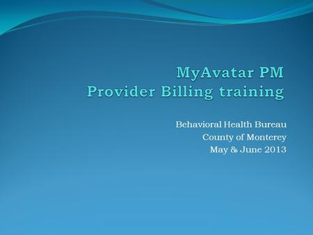 Behavioral Health Bureau County of Monterey May & June 2013.