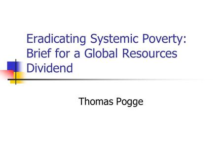 Eradicating Systemic Poverty: Brief for a Global Resources Dividend