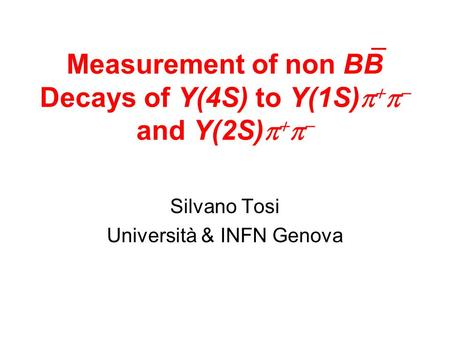 Measurement of non BB Decays of Y(4S) to Y(1S)     and Y(2S)     Silvano Tosi Università & INFN Genova.