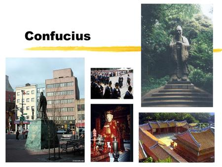 "Confucius. China before Confucius zThe ""Yellow Emperor"" zXia and Shang Dynasties y2070 B.C. - 1046 B.C. zZhou Dynasty y1046 B.C. - 256 B.C. z""Spring and."