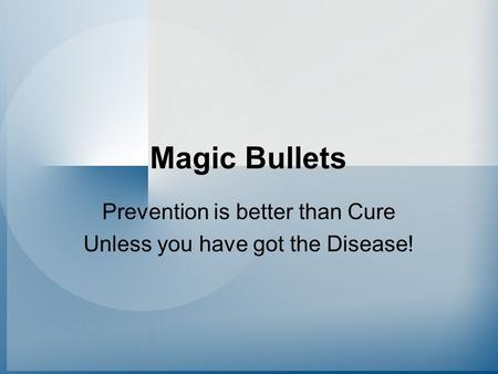 Prevention is better than Cure Unless you have got the Disease!