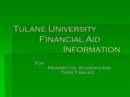 Tulane University Financial Aid Information For Prospective Students And Their Families.