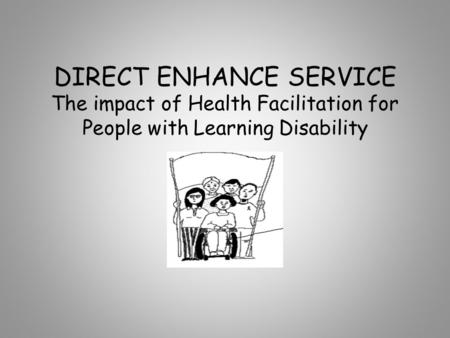 DIRECT ENHANCE SERVICE The impact of Health Facilitation for People with Learning Disability.
