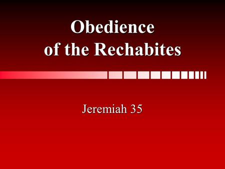 Obedience of the Rechabites Jeremiah 35. Background to Jeremiah 35 It is the time of the Babylonian Captivity, c. 605 – 598 B.C. (vv.1,11; 2 K. 24:1-2)It.
