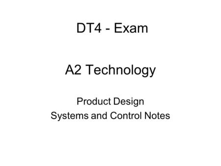 A2 Technology Product Design Systems and Control Notes DT4 - Exam.