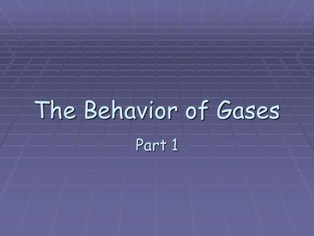 The Behavior of Gases Part 1. The Properties of Gases  Kinetic energy –  The energy due to motion  What does temperature measure?  The average kinetic.