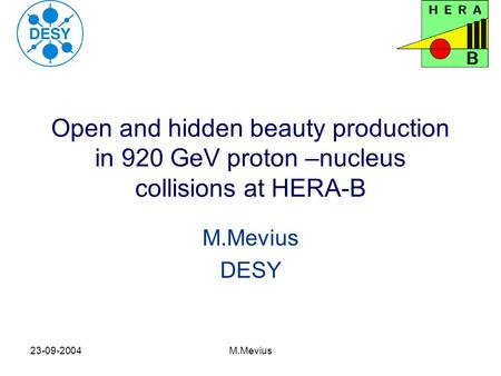 23-09-2004M.Mevius Open and hidden beauty production in 920 GeV proton –nucleus collisions at HERA-B M.Mevius DESY.