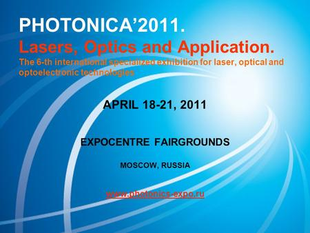 PHOTONICA'2011. Lasers, Optics and Application. The 6-th international specialized exhibition for laser, optical and optoelectronic technologies APRIL.
