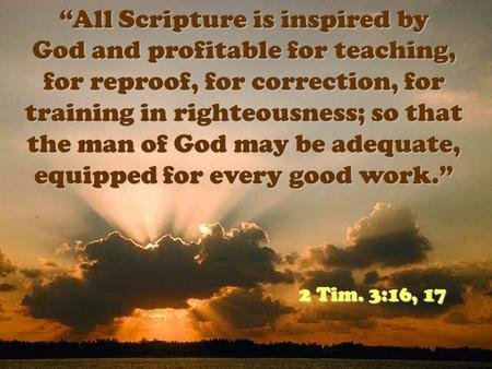"""All Scripture is inspired by God and profitable for teaching, for reproof, for correction, for training in righteousness; so that the man of God may be."