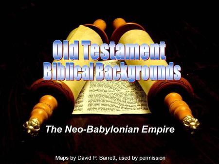 The Neo-Babylonian Empire Maps by David P. Barrett, used by permission.