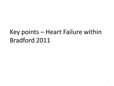 1 Key points – Heart Failure within Bradford 2011.