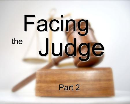 Facing Judge the Part 2. Babylon Media-Persia Greece Rome Europe Jesus 2nd Coming Daniel 2 Gold Silver Brass Iron Iron & Clay Stone.