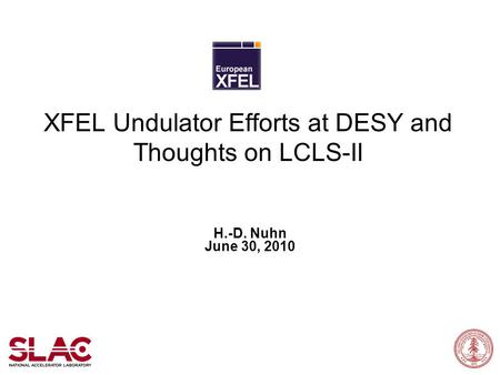 XFEL Undulator Efforts at DESY and Thoughts on LCLS-II H.-D. Nuhn June 30, 2010.