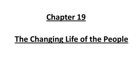 Chapter 19 The Changing Life of the People.