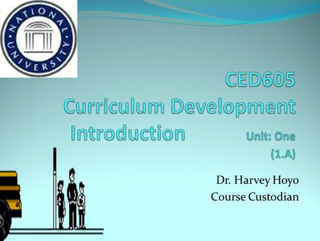 Dr. Harvey Hoyo Course Custodian. Knowledge Base Principle Theory & Research Application Best Practice Adaptation.
