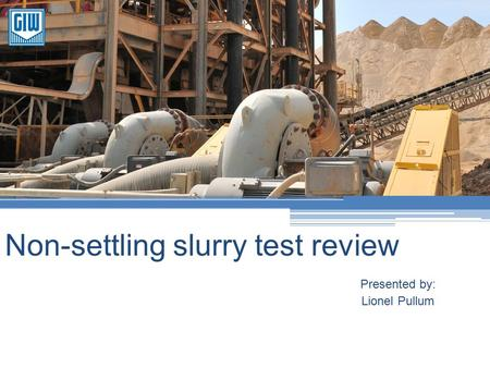 Non-settling slurry test review Presented by: Lionel Pullum.