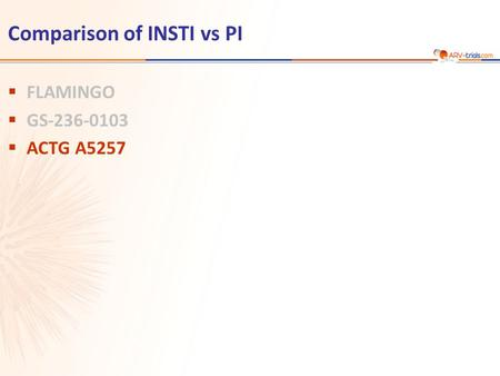 Comparison of INSTI vs PI  FLAMINGO  GS-236-0103  ACTG A5257.