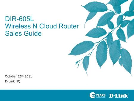 DIR-605L Wireless N Cloud Router Sales Guide October 26 th 2011 D-Link HQ.