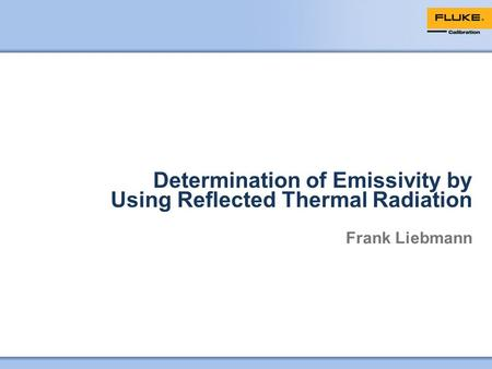 Determination of Emissivity by Using Reflected Thermal Radiation Frank Liebmann.