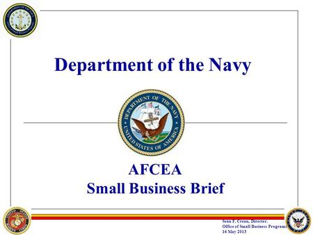 Department of the Navy AFCEA Small Business Brief Seán F. Crean, Director. Office of Small Business Programs 16 May 2013.