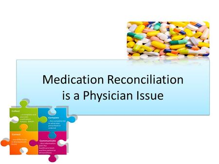Medication Reconciliation is a Physician Issue. What is Medication Reconciliation? 1.Creating the list of medications your patient is on at home. 2.Accounting.
