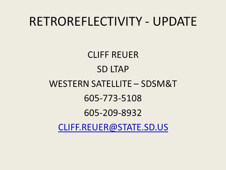 RETROREFLECTIVITY - UPDATE CLIFF REUER SD LTAP WESTERN SATELLITE – SDSM&T 605-773-5108 605-209-8932