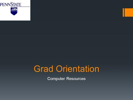 Grad Orientation Computer Resources. Activate your PSU ID  ALL OF OUR SERVICES DEPEND ON THIS STEP!!!  Once you get your PSU ID you will need to visit.
