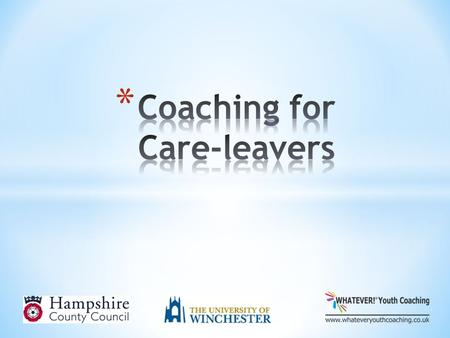 Partnership between University of Winchester and Hampshire Children's Services for children in care * Annual residential (since 2006) * Taster days and.