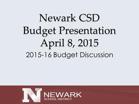 Newark CSD Budget Presentation April 8, 2015 2015-16 Budget Discussion.