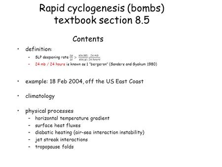 Rapid cyclogenesis (bombs) textbook section 8.5 Contents.