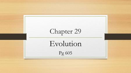 Chapter 29 Evolution Pg 605. Scientific Method: Turn to page 15 in textbook Problem Hypothesis- Statement that can be tested- what you think will happen…