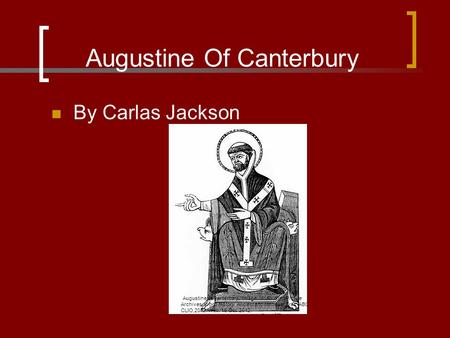 Augustine Of Canterbury By Carlas Jackson Augustine of Canterbury. Image. North Wind Picture Archives. World History: Ancient and Medieval Eras. ABC-