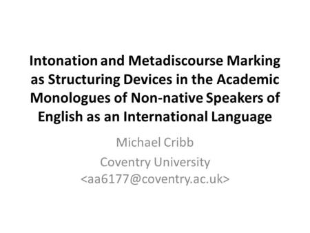 Intonation and Metadiscourse Marking as Structuring Devices in the Academic Monologues of Non-native Speakers of English as an International Language Michael.