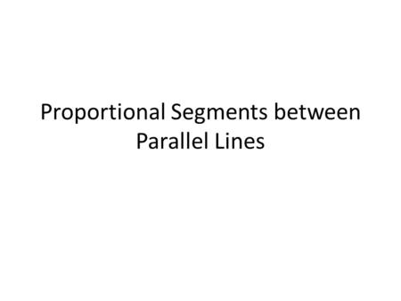 Proportional Segments between Parallel Lines. Parallel Lines and Transversal Alternate interior angles are congruent if the lines are parallel Corresponding.