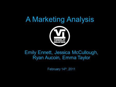 A Marketing Analysis Emily Ennett, Jessica McCullough, Ryan Aucoin, Emma Taylor February 14 th, 2011.