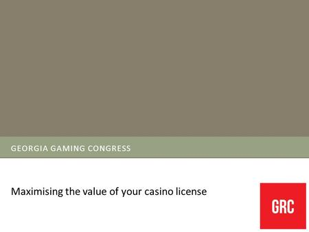 GEORGIA GAMING CONGRESS Maximising the value of your casino license.